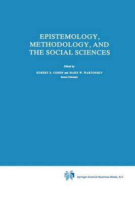 Epistemology, Methodology, and the Social Sciences - Boston Studies in the Philosophy and History of Science 71 (Hardback)