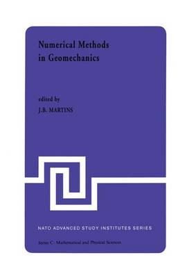 Numerical Methods in Geomechanics: Proceedings of the NATO Advanced Study Institute, University of Minho, Braga, Portugal, held at Vimeiro, August 24 - September 4, 1981 - NATO Science Series C 92 (Hardback)