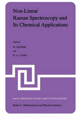 Non-Linear Raman Spectroscopy and Its Chemical Aplications: Proceedings of the NATO Advanced Study Institute held at Bad Windsheim, Germany, August 23 - September 3, 1982 - NATO Science Series C 93 (Hardback)