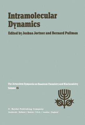 Intramolecular Dynamics: Proceedings of the Fifteenth Jerusalem Symposium on Quantum Chemistry and Biochemistry Held in Jerusalem, Israel, March 29-April 1, 1982 - Jerusalem Symposia 15 (Hardback)