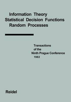 Transactions of the Ninth Prague Conference: Information Theory, Statistical Decision Functions, Random Processes held at Prague, from June 28 to July 2, 1982 - Transactions of the Prague Conferences on Information Theory 9A (Hardback)
