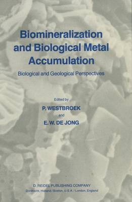 Biomineralization and Biological Metal Accumulation: Biological and Geological Perspectives Papers presented at the Fourth International Symposium on Biomineralization, Renesse, The Netherlands, June 2-5, 1982 (Hardback)