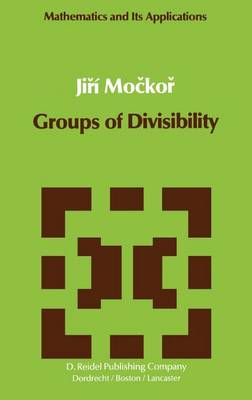 Groups of Divisibility - Mathematics and its Applications 5 (Hardback)