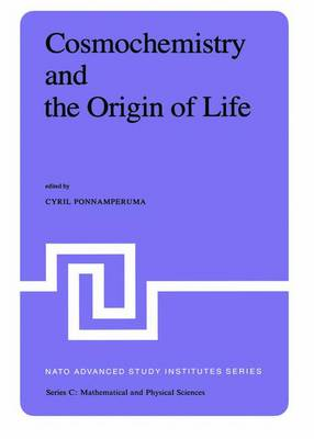Cosmochemistry and the Origin of Life: Proceedings of the NATO Advanced Study Institute held at Maratea, Italy, June 1-12, 1981 - NATO Science Series C 101 (Hardback)