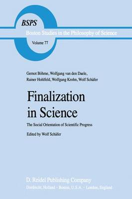 Finalization in Science: The Social Orientation of Scientific Progress - Boston Studies in the Philosophy and History of Science 77 (Hardback)