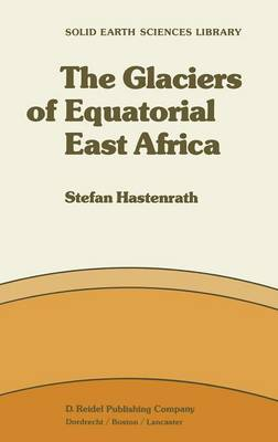 The Glaciers of Equatorial East Africa - Solid Earth Sciences Library 2 (Hardback)
