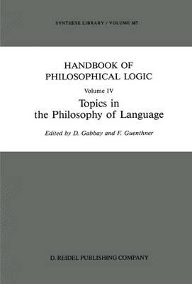 Handbook of Philosophical Logic: Topics in the Philosophy of Language v. 4 (Hardback)