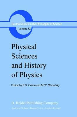 Physical Sciences and History of Physics - Boston Studies in the Philosophy and History of Science 82 (Hardback)