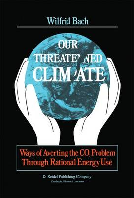 Our Threatened Climate: Ways of Averting the CO2 Problem Through Rational Energy Use (Hardback)
