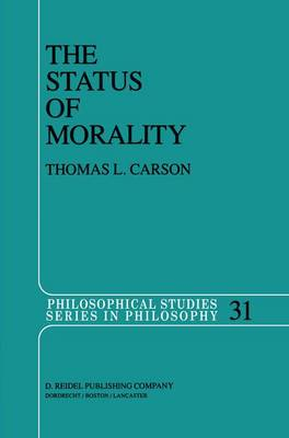 The Status of Morality - Philosophical Studies Series 31 (Hardback)