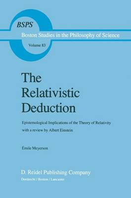 The Relativistic Deduction: Epistemological Implications of the Theory of Relativity With a Review by Albert Einstein and an Introduction by Mili? ?apek - Boston Studies in the Philosophy and History of Science 83 (Hardback)