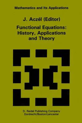 Functional Equations: History, Applications and Theory - Mathematics and Its Applications 12 (Hardback)