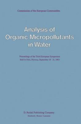 Analysis of Organic Micropollutants in Water: Proceedings of the Third European Symposium held in Oslo, Norway, September 19-21, 1983 (Hardback)