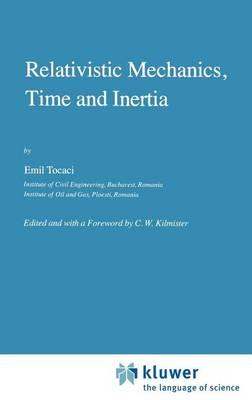 Relativistic Mechanics, Time and Inertia - Fundamental Theories of Physics 8 (Hardback)