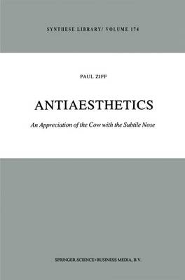 Antiaesthetics: An Appreciation of the Cow with the Subtile Nose - Synthese Library 174 (Hardback)