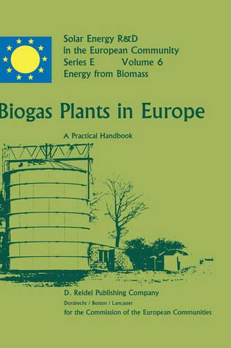Biogas Plants in Europe: A Practical Handbook - Solar Energy R&D in the Ec Series E: 6 (Hardback)