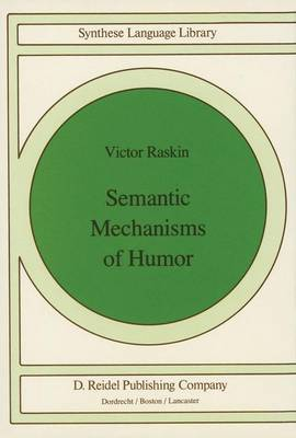 Semantic Mechanisms of Humor - Studies in Linguistics and Philosophy 24 (Hardback)