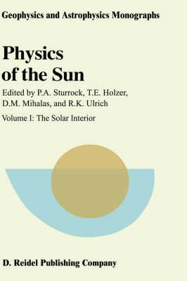 Physics of the Sun: The Solar Interior Volume I - Geophysics and Astrophysics Monographs (Closed) v. 24 (Hardback)