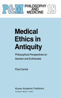 Medical Ethics in Antiquity: Philosophical Perspectives on Abortion and Euthanasia - Philosophy and Medicine 18 (Hardback)