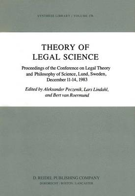 Theory of Legal Science: Proceedings of the Conference on Legal Theory and Philosopy of Science Lund, Sweden, December 11-14, 1983 - Synthese Library 176 (Hardback)