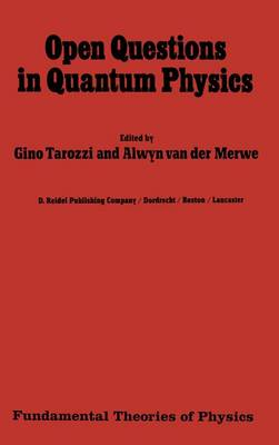 Open Questions in Quantum Physics: Invited Papers on the Foundations of Microphysics - Fundamental Theories of Physics 10 (Hardback)