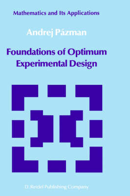 Foundations of Optimum Experimental Design - Mathematics and its Applications 14 (Hardback)