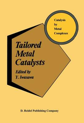 Tailored Metal Catalysts - Catalysis by Metal Complexes 7 (Hardback)