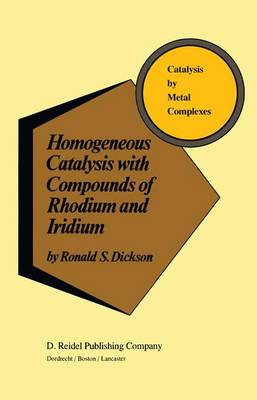 Homogeneous Catalysis with Compounds of Rhodium and Iridium - Catalysis by Metal Complexes 8 (Hardback)