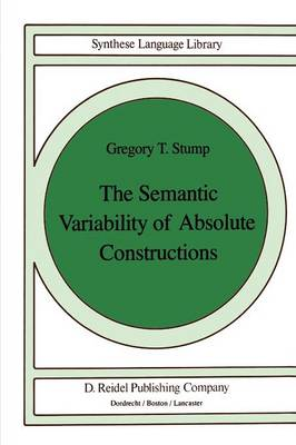 The Semantic Variability of Absolute Constructions - Studies in Linguistics and Philosophy 25 (Paperback)