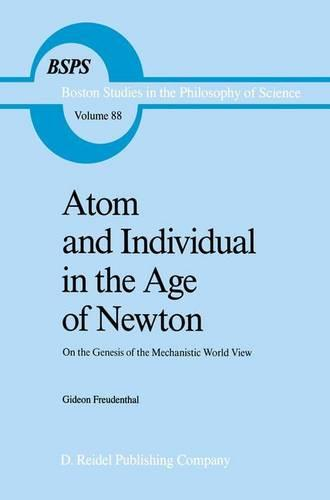 Atom and Individual in the Age of Newton: On the Genesis of the Mechanistic World View - Boston Studies in the Philosophy and History of Science 88 (Hardback)