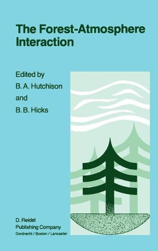 The Forest-Atmosphere Interaction: Proceedings of the Forest Environmental Measurements Conference held at Oak Ridge, Tennessee, October 23-28, 1983 (Hardback)