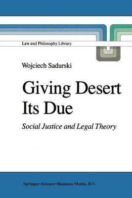 Giving Desert Its Due: Social Justice and Legal Theory - Law and Philosophy Library 2 (Hardback)