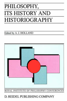Philosophy, its History and Historiography - Royal Institute of Philosophy Conferences 3 (Hardback)