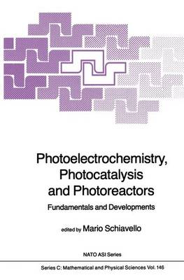 Photoelectrochemistry, Photocatalysis and Photoreactors Fundamentals and Developments - NATO Science Series C 146 (Hardback)