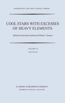 Cool Stars with Excesses of Heavy Elements: Proceedings of the Strasbourg Observatory Colloquium Held at Strasbourg, France, July 3-6, 1984 - Astrophysics and Space Science Library 114 (Hardback)