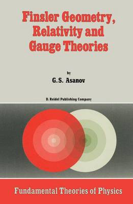 Finsler Geometry, Relativity and Gauge Theories - Fundamental Theories of Physics 12 (Hardback)