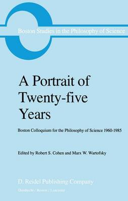 A Portrait of Twenty-five Years: Boston Colloquium for the Philosophy of Science 1960-1985 - Boston Studies in the Philosophy and History of Science (Paperback)