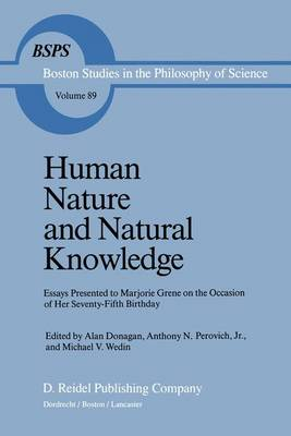 Human Nature and Natural Knowledge: Essays Presented to Marjorie Grene on the Occasion of Her Seventy-Fifth Birthday - Boston Studies in the Philosophy and History of Science 89 (Hardback)
