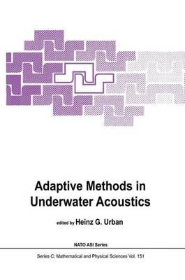 Adaptive Methods in Underwater Acoustics - NATO Science Series C 151 (Hardback)