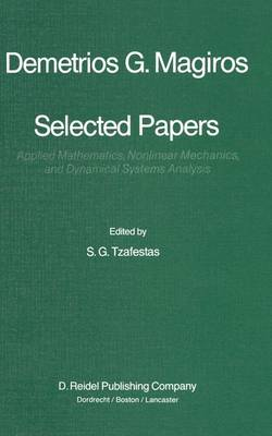 Selected Papers of Demetrios G. Magiros: Applied Mathematics, Nonlinear Mechanics, and Dynamical Systems Analysis (Hardback)