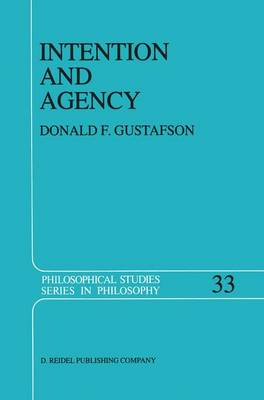 Intention and Agency - Philosophical Studies Series 33 (Hardback)