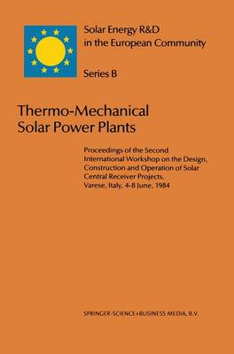 Thermo-Mechanical Solar Power Plants: Proceedings of the Second International Workshop on the Design, Construction and Operation of Solar Central Receiver Projects, Varese, Italy, 4-8 June, 1984 - Solar Energy R&D in the Ec Series B: 2 (Hardback)