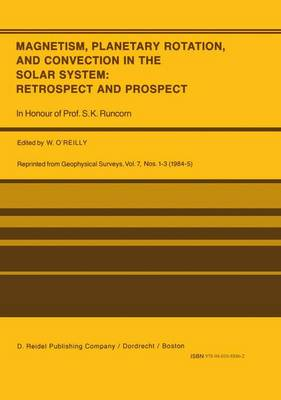 Magnetism, Planetary Rotation, and Convection in the Solar System: Retrospect and Prospect: In Honour of Prof. S.K. Runcorn (Hardback)