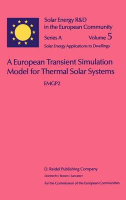 A European Transient Simulation Model for Thermal Solar Systems: EMGP 2 - Solar Energy R&D in the Ec Series A: 5 (Hardback)
