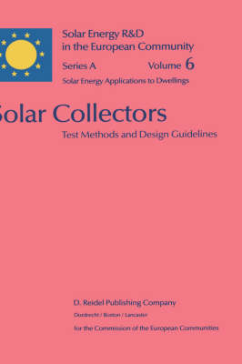 Solar Collectors: Test Methods and Design Guidelines - Solar Energy R&D in the Ec Series A: 6 (Hardback)