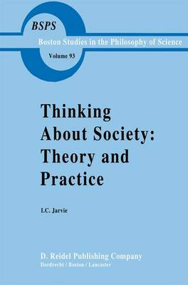 Thinking about Society: Theory and Practice - Boston Studies in the Philosophy and History of Science 93 (Hardback)