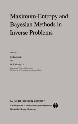 Maximum-Entropy and Bayesian Methods in Inverse Problems - Fundamental Theories of Physics 14 (Hardback)