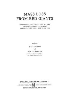 Mass Loss from Red Giants: Proceedings of a Conference held at the University of California at Los Angeles, U.S.A., June 20-21, 1984 - Astrophysics and Space Science Library 117 (Hardback)