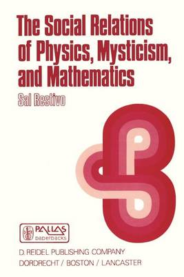 The Social Relations of Physics, Mysticism, and Mathematics: Studies in Social Structure, Interests, and Ideas - Episteme 10 (Paperback)