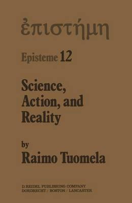 Science, Action, and Reality - Episteme 12 (Hardback)